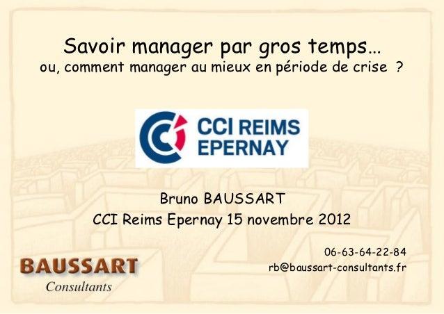 Savoir manager par gros temps…ou, comment manager au mieux en période de crise ?                Bruno BAUSSART       CCI R...