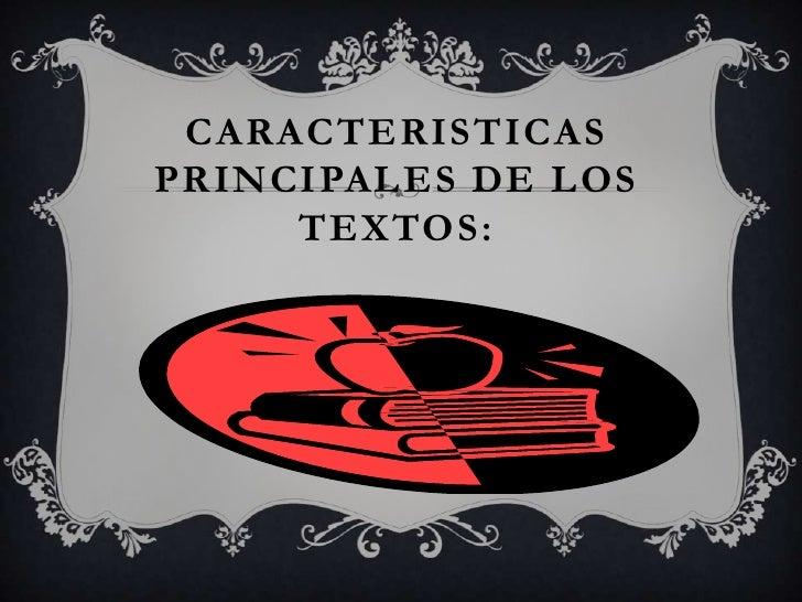 CARACTERISTICAS PRINCIPALES DE LOS TEXTOS:<br />