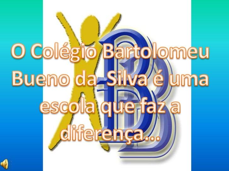 Álbum de fotografias<br />por user-<br />O Colégio Bartolomeu Bueno da  Silva é uma escola que faz a diferença...<br />