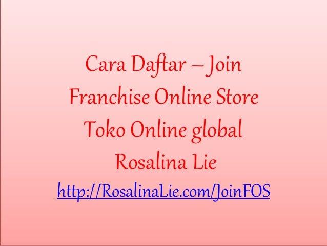 Cara Daftar – Join Franchise Online Store Toko Online global Rosalina Lie http://RosalinaLie.com/JoinFOS
