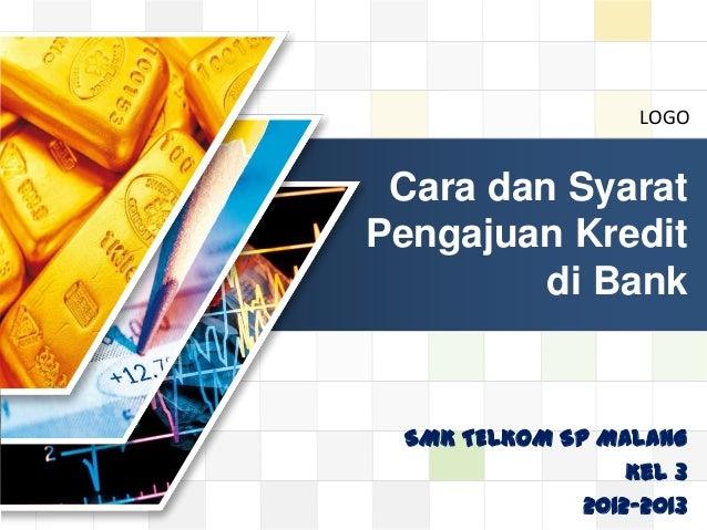 LOGO LOGO SMK TELKOM SP MALANG Kel 3 2012-2013 Cara dan Syarat Pengajuan Kredit di Bank
