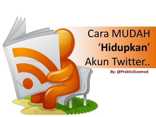 Cara MUDAH 'Hidupkan' Akun Twitter.. By: @PraktisiSosmed