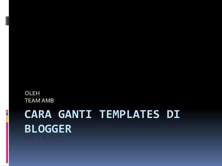 OLEHTEAM AMBCARA GANTI TEMPLATES DIBLOGGER