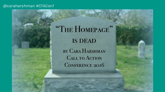 "@caraharshman #CTAConf ""The Homepage"" is dead by Cara Harshman Call to Action Conference 2016"