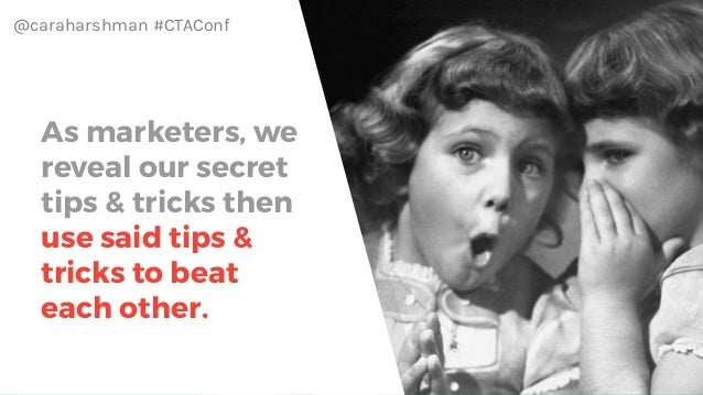 @caraharshman #CTAConf As marketers, we reveal our secret tips & tricks then use said tips & tricks to beat each other.
