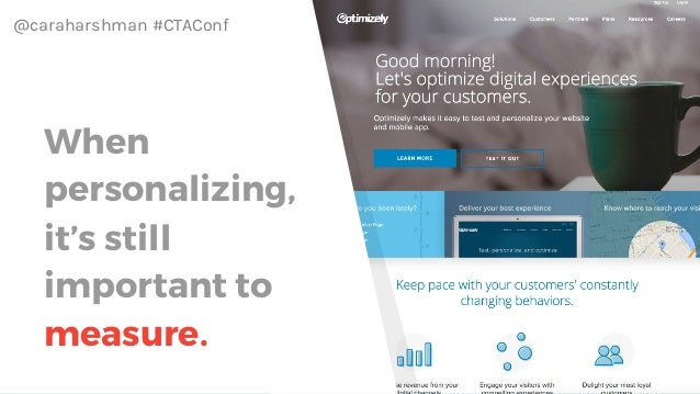 @caraharshman #CTAConf When personalizing, it's still important to measure.