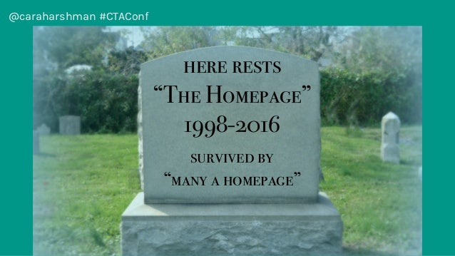 """@caraharshman #CTAConf here rests """"The Homepage"""" 1998-2016 survived by """"many a homepage"""""""