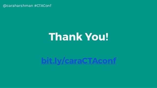 @caraharshman #CTAConf Thank You! bit.ly/caraCTAconf
