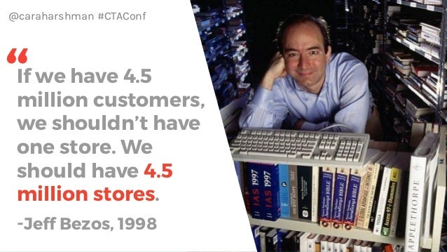 @caraharshman #CTAConf If we have 4.5 million customers, we shouldn't have one store. We should have 4.5 million stores. -...