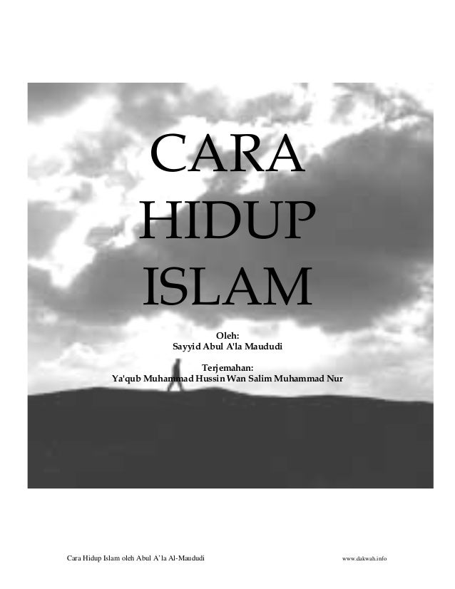 Cara Hidup Islam oleh Abul A'la Al-Maududi www.dakwah.info CARA HIDUP ISLAM Oleh: Sayyid Abul A'la Maududi Terjemahan: Ya'...