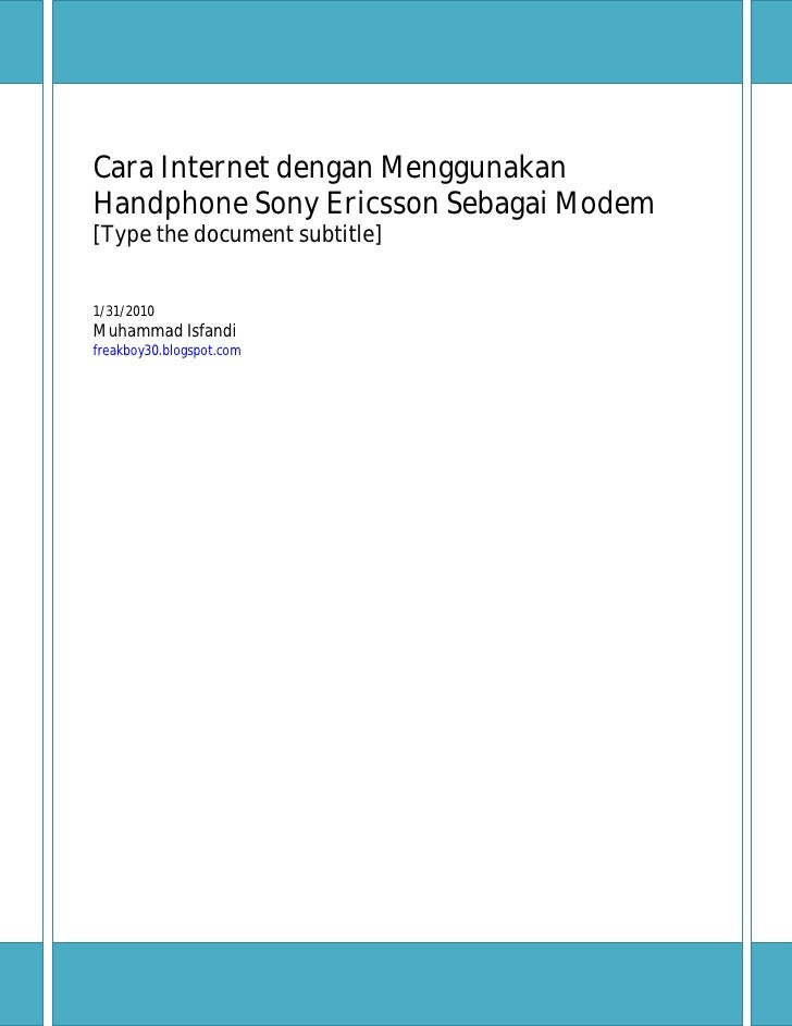 Cara Internet dengan MenggunakanHandphone Sony Ericsson Sebagai Modem[Type the document subtitle]1/31/2010Muhammad Isfandi...