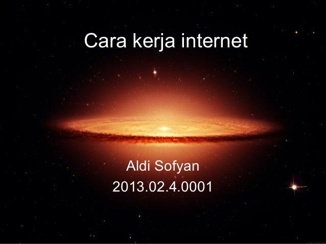 Cara kerja internet  Aldi Sofyan 2013.02.4.0001
