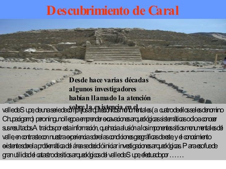 Descubrimiento de Caral valle de Supe, de una serie de complejos arquitectónicos monumentales (a  cuatro de ellos se les d...