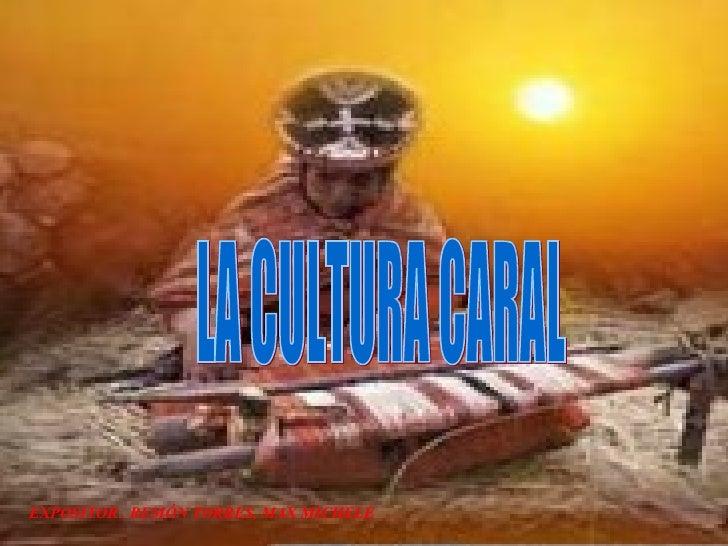 EXPOSITOR . REMÓN TORRES, MAX MICHELE LA CULTURA CARAL