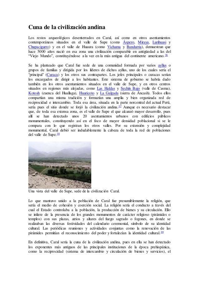 Cuna de la civilización andina Los restos arqueológicos desenterrados en Caral, así como en otros asentamientos contemporá...
