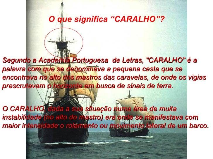 """O que significa """"CARALHO""""? S egundo a Academia Portuguesa  de Letras, """"CARALHO"""" é a palavra com que se denominav..."""