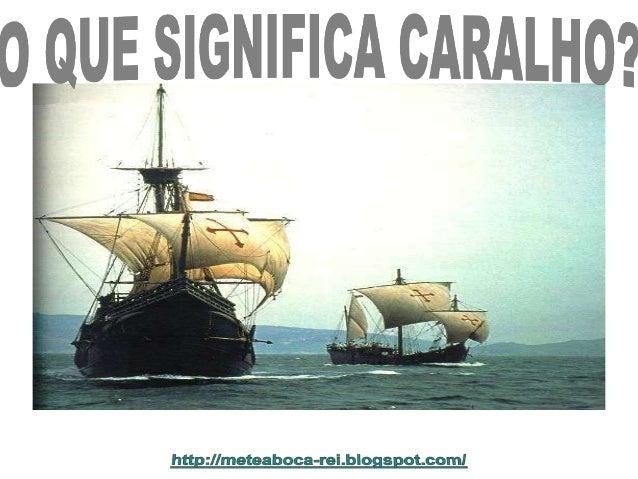 """O que significa """"CARALHO""""? Segundo a Academia Portuguesa de Letras, """"CARALHO"""" é a palavra com que se denominava a pequena ..."""