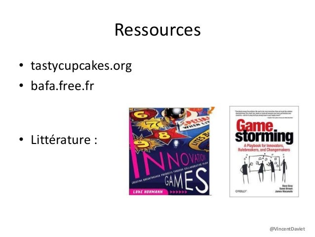 Ressources• tastycupcakes.org• bafa.free.fr• Littérature :@VincentDaviet