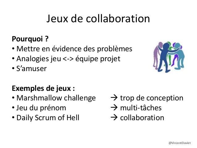 Jeux de collaborationPourquoi ?• Mettre en évidence des problèmes• Analogies jeu <-> équipe projet• S'amuserExemples de je...