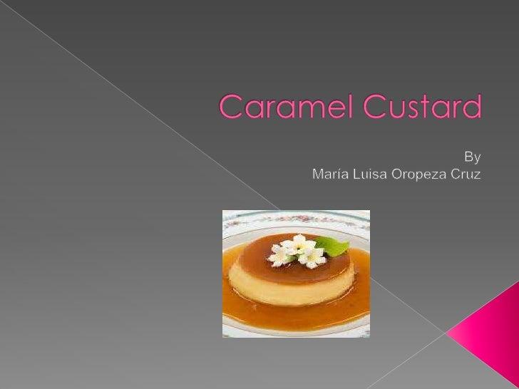 Caramel Custard<br />By<br />María Luisa Oropeza Cruz<br />