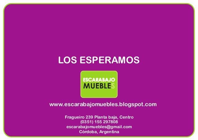 LOS ESPERAMOS www.escarabajomuebles.blogspot.com Fragueiro 239 Planta baja, Centro (0351) 155 297808 escarabajomuebles@gma...