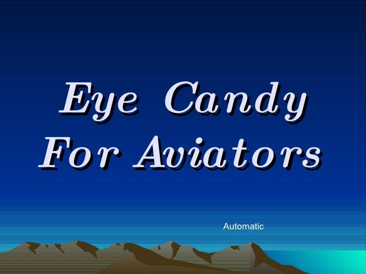 Eye Candy For Aviators Automatic