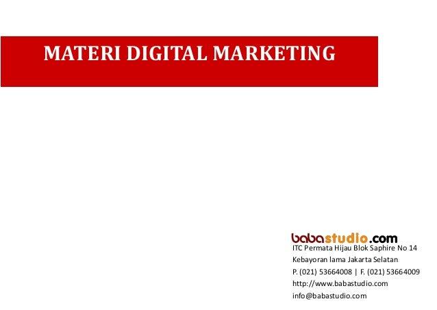 MATERI DIGITAL MARKETING  ITC Permata Hijau Blok Saphire No 14 Kebayoran lama Jakarta Selatan P. (021) 53664008   F. (021)...