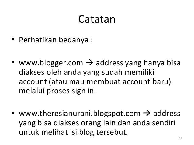 Catatan • Perhatikan bedanya : • www.blogger.com  address yang hanya bisa diakses oleh anda yang sudah memiliki account (...