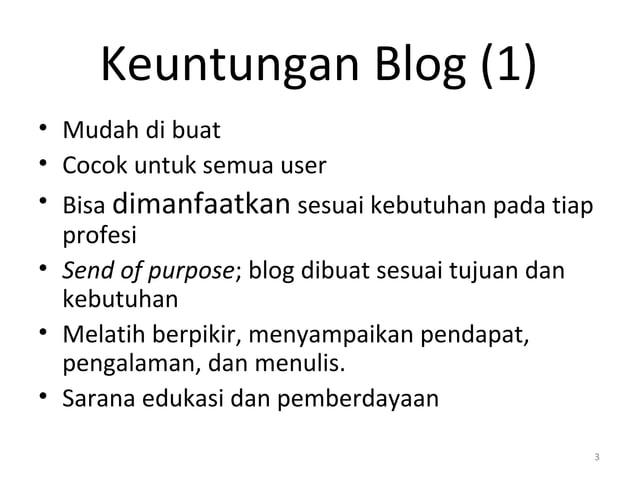Keuntungan Blog (1) • Mudah di buat • Cocok untuk semua user • Bisa dimanfaatkan sesuai kebutuhan pada tiap profesi • Send...