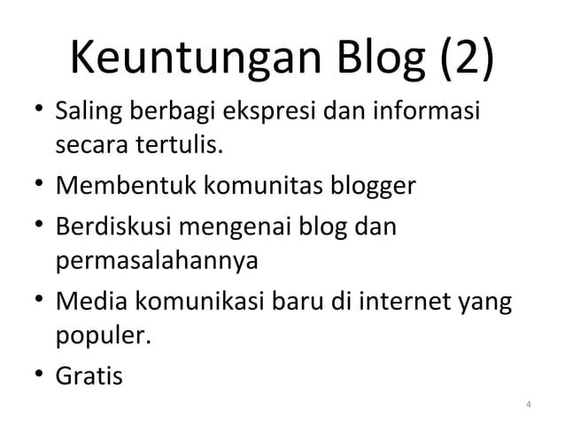Keuntungan Blog (2) • Saling berbagi ekspresi dan informasi secara tertulis. • Membentuk komunitas blogger • Berdiskusi me...