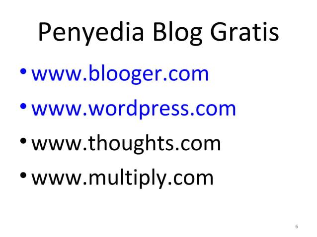 Penyedia Blog Gratis •www.blooger.com •www.wordpress.com •www.thoughts.com •www.multiply.com 6
