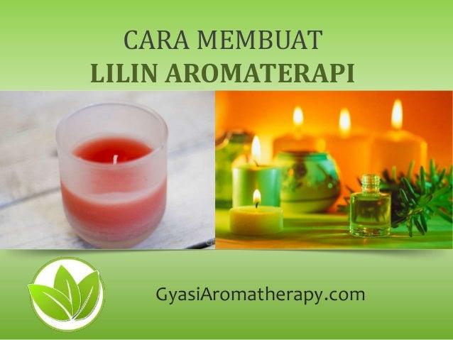CARA MEMBUAT LILIN AROMATERAPI  GyasiAromatherapy.com