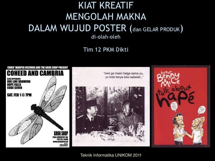 KIAT KREATIF       MENGOLAH MAKNADALAM WUJUD POSTER (dan GELAR PRODUK)                 di-olah-oleh             Tim 12 PKM...