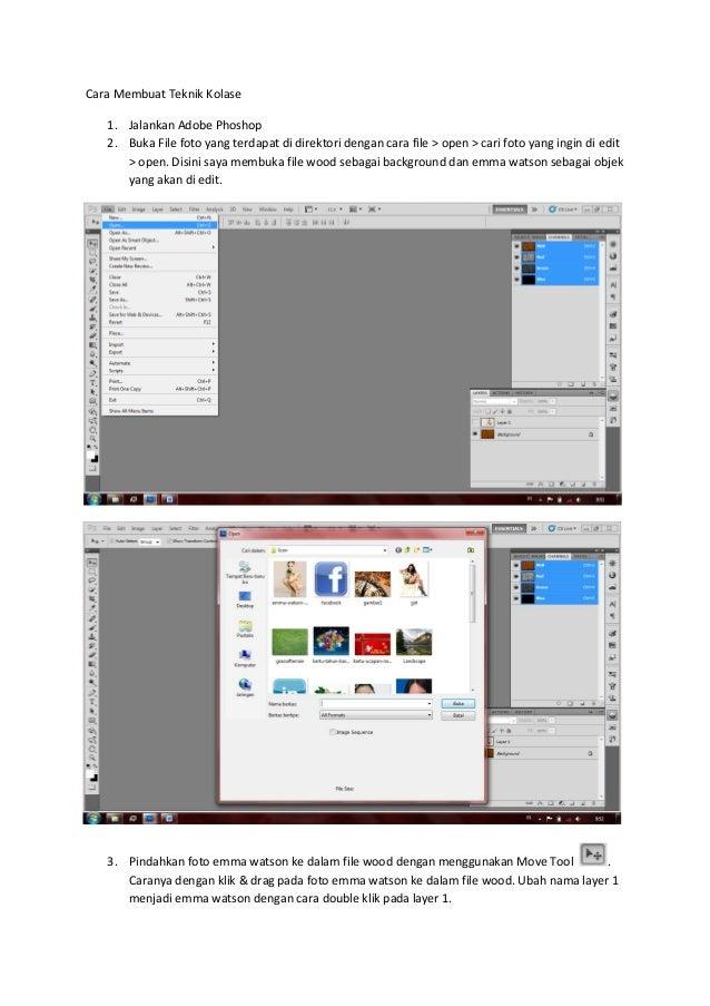Cara Membuat Teknik Kolase   1. Jalankan Adobe Phoshop   2. Buka File foto yang terdapat di direktori dengan cara file > o...