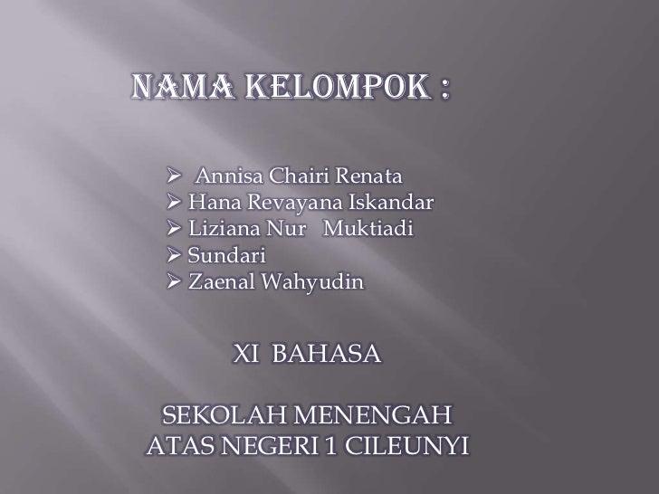 Nama Kelompok :  Annisa Chairi Renata  Hana Revayana Iskandar  Liziana Nur Muktiadi  Sundari  Zaenal Wahyudin       X...