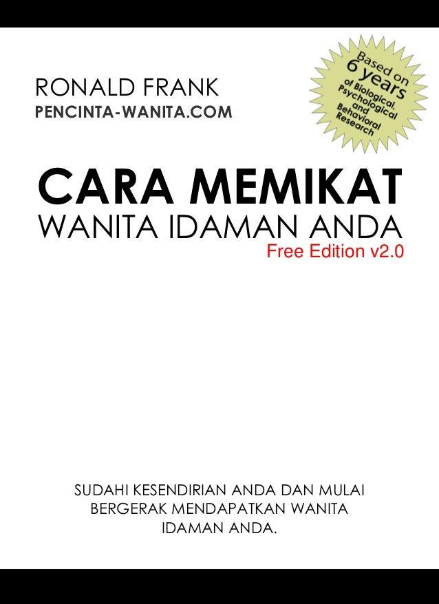 CARA MEMIKAT WANITA IDAMAN ANDA HALAMAN - 1 - Copyright, 2007 – 2011. PENCINTA-WANITA.COM by Ronald Frank RONALD FRANK PEN...