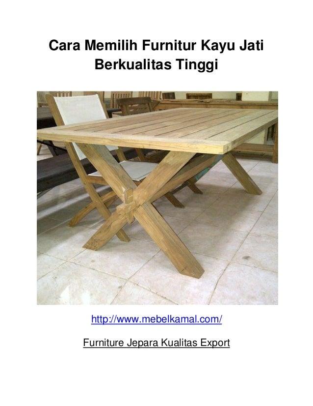 Cara Memilih Furnitur Kayu Jati Berkualitas Tinggi http://www.mebelkamal.com/ Furniture Jepara Kualitas Export