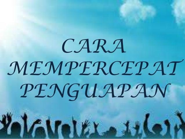 CARA MEMPERCEPAT PENGUAPAN