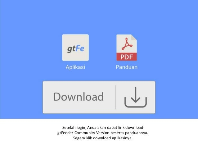 Setelah login, Anda akan dapat link download gtFeeder Community Version beserta panduannya. Segera klik download aplikasin...