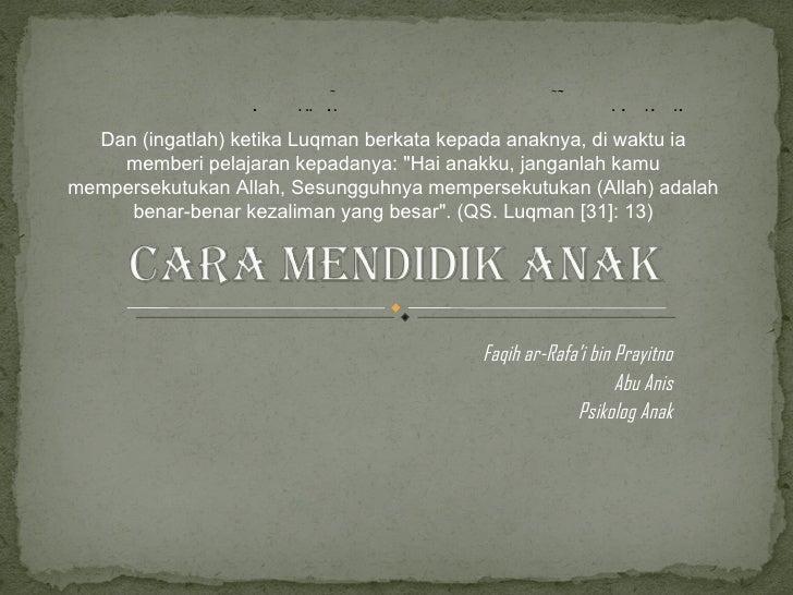 Faqih ar-Rafa'i bin Prayitno Abu Anis Psikolog Anak Dan (ingatlah) ketika Luqman berkata kepada anaknya, di waktu ia membe...