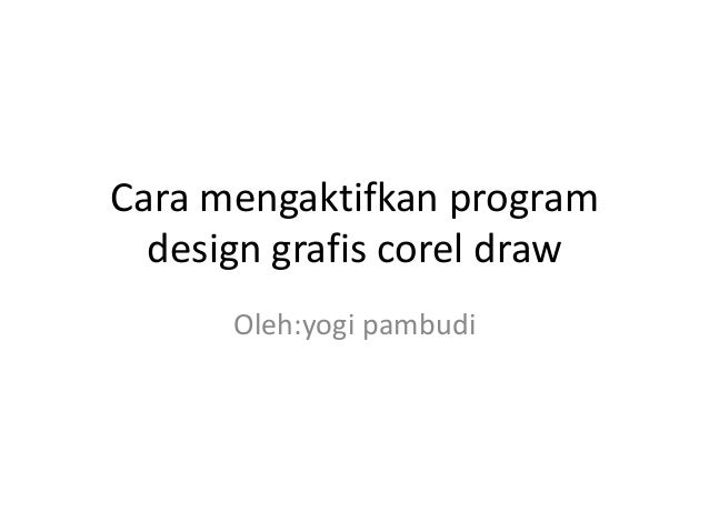 Cara mengaktifkan programdesign grafis corel drawOleh:yogi pambudi