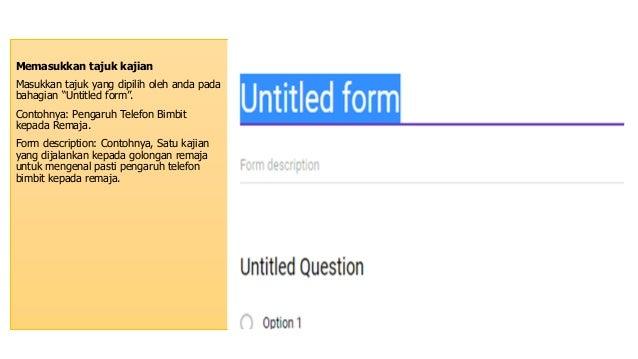 """Memasukkan tajuk kajian Masukkan tajuk yang dipilih oleh anda pada bahagian """"Untitled form"""". Contohnya: Pengaruh Telefon B..."""