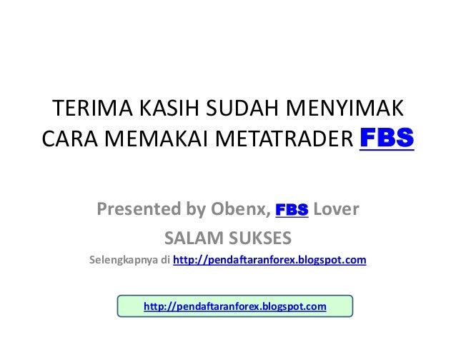 TERIMA KASIH SUDAH MENYIMAKCARA MEMAKAI METATRADER FBS    Presented by Obenx, FBS Lover           SALAM SUKSES   Selengkap...