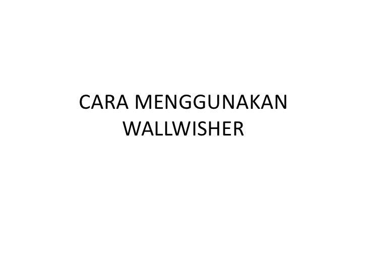 CARA MENGGUNAKAN   WALLWISHER