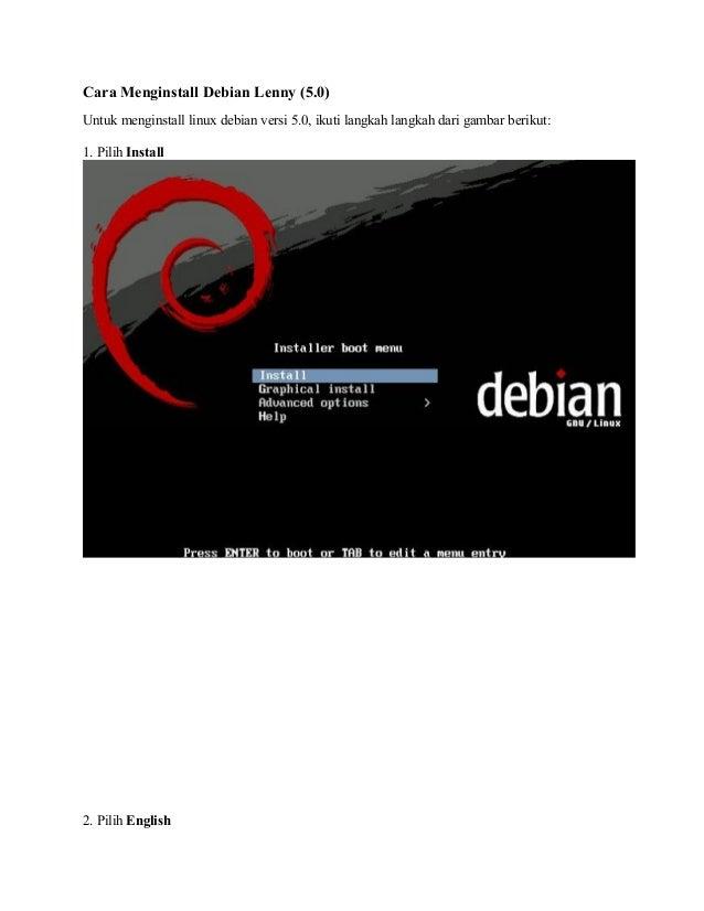 Cara Menginstall Debian Lenny (5.0)Untuk menginstall linux debian versi 5.0, ikuti langkah langkah dari gambar berikut:1. ...