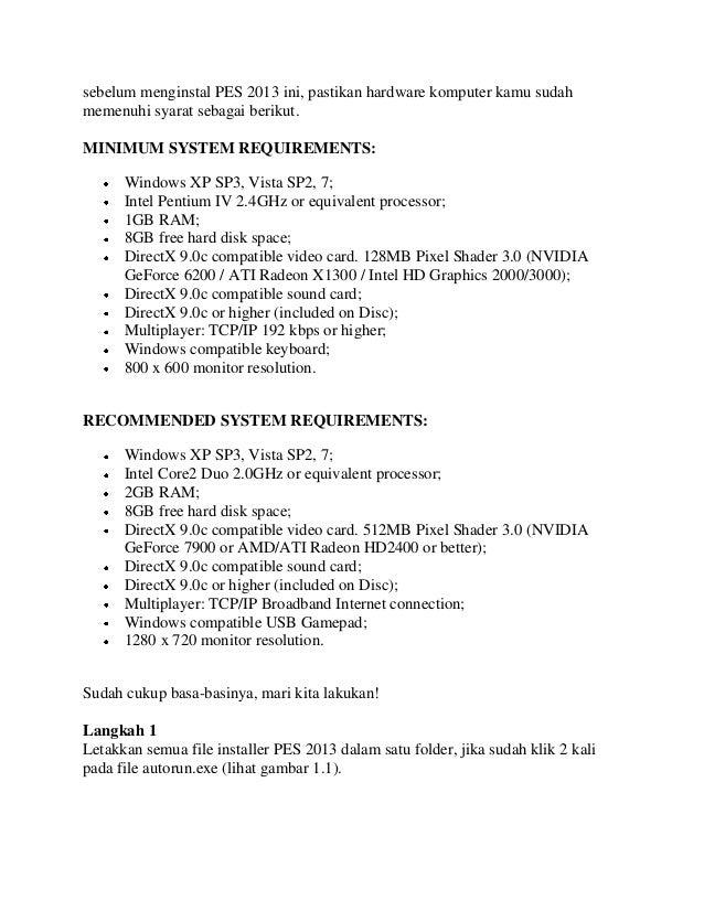 sebelum menginstal PES 2013 ini, pastikan hardware komputer kamu sudahmemenuhi syarat sebagai berikut.MINIMUM SYSTEM REQUI...