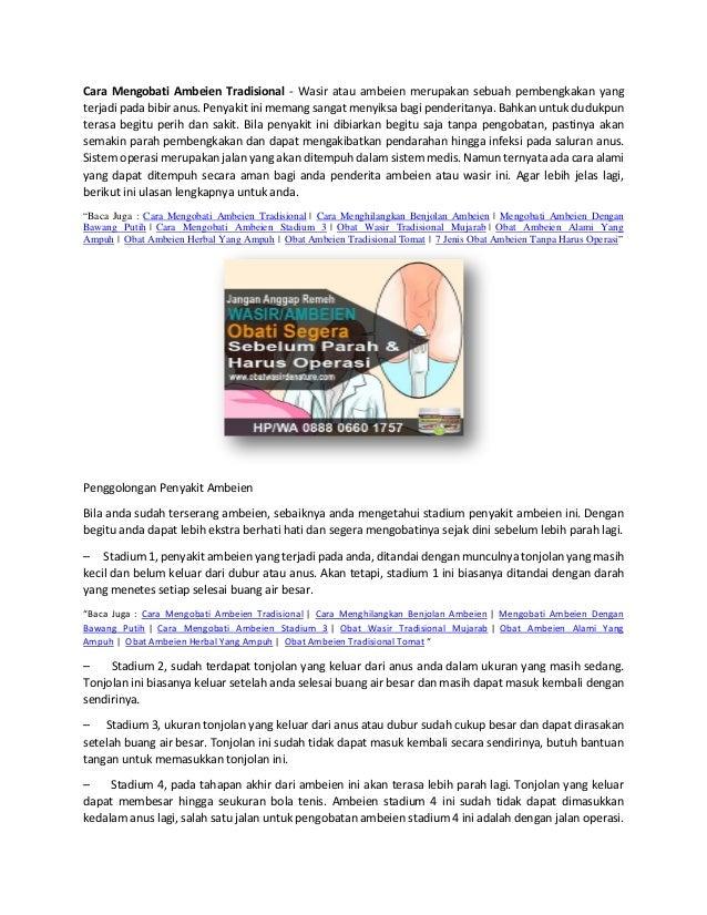 Cara Mengobati Ambeien Tradisional - Wasir atau ambeien merupakan sebuah pembengkakan yang terjadi pada bibir anus. Penyak...