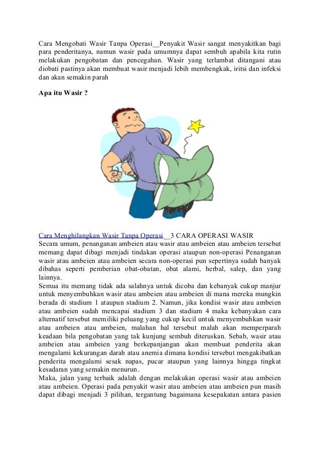Cara Mengobati Wasir Tanpa Operasi__Penyakit Wasir sangat menyakitkan bagi para penderitanya, namun wasir pada umumnya dap...