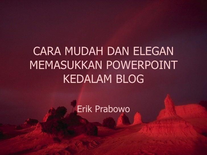 CARA MUDAH & ELEGAN MENYISIPKAN PRESENTASI POWERPOINT  KEDALAM BLOG