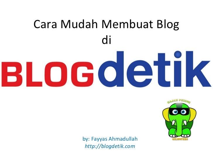 Cara Mudah Membuat Blog           di       by: Fayyas Ahmadullah        http://blogdetik.com